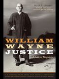 William Wayne Justice: A Judicial Biography