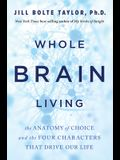 Whole Brain Living: The Anatomy of Choice and the Four Characters That Drive Our Life