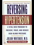 Reversing Hypertension: A Vital New Program to Prevent, Treat, and Reduce High Blood Pressure