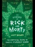 The Science of Rick and Morty: The Unofficial Guide to Earth's Stupidest Show