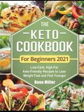 The Keto Cookbook For Beginners 2021: Low-Carb, High-Fat Keto-Friendly Recipes to Lose Weight Fast and Feel Younger