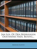 Jan Los, of Den Bedroogen Oostindies Va R. Blyspel...