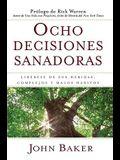 Ocho Decisiones Sanadoras (Life's Healing Choices): Liberese de Sus Heridas, Complejos, Y Habitos