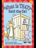 What Is That? Said the Cat (Scholastic Reader, Level 1)