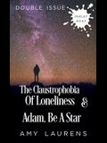 The Claustrophobia of Loneliness and Adam, Be A Star (Double Issue)