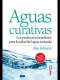 Aguas Curativas: Los Poderosos Beneficios Para la Salud del Agua Ionizada = Healing Water