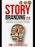 StoryBranding 2.0: Creating Stand-Out Brands Through The Power of Story