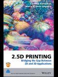 2.5d Printing: Bridging the Gap Between 2D and 3D Applications