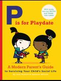 P Is for Playdate: A Modern Parent's Guide