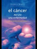 El Cancer No Es una Enfermedad!: El Cancer Es un Mecanismo de Supervivencia = Cancer Is Not a Disease!