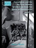 Femmenism and the Mexican Woman Intellectual from Sor Juana to Poniatowska: Boob Lit