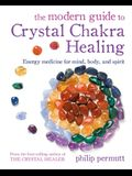 The Modern Guide to Crystal Chakra Healing: Energy Medicine for Mind, Body, and Spirit