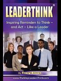 LeaderThink(r) Volume 2: Inspiring Reminders to Think - and Act - Like a Leader