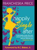 Happily Single After: Living happily single after pain, heartbreaks and disappointments until you walk into your Happily Ever After