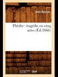 Phèdre: Tragédie En Cinq Actes (Éd.1866)