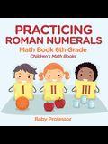 Practicing Roman Numerals - Math Book 6th Grade Children's Math Books
