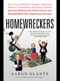 Homewreckers: How a Gang of Wall Street Kingpins, Hedge Fund Magnates, Crooked Banks, and Vulture Capitalists Suckered Millions Out