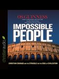 Impossible People Lib/E: Christian Courage and the Struggle for the Soul of Civilization