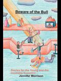 Beware of the Bull: Stories for the Young and the Incurably Eccentric