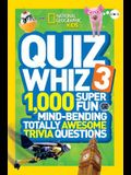 Quiz Whiz 3: 1,000 Super Fun Mind-Bending Totally Awesome Trivia Questions