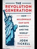 The Revolution Generation: How Millennials Can Save America and the World (Before It's Too Late)