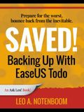 Saved! Backing Up With EaseUS Todo: Prepare for the worst ? Bounce back from the inevitable