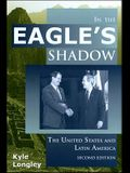 In the Eagle's Shadow: The United States and Latin America