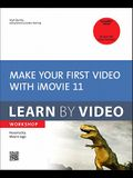 Make Your First Video with iMovie '11: Learn by Video Workshop [With Paperback Book]