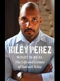 What Is Real: The Life and Crimes of Darnell Riley