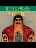 Icons & Symbols of the Borderland: Art from the Us-Mexico Crossroads