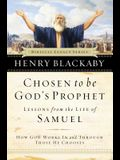 Chosen to Be God's Prophet: How God Works in and Through Those He Chooses