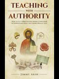 Teaching with Authority: How to Cut Through Doctrinal Confusion & Understand What the Church Really Says