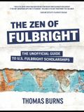 The Zen of Fulbright: The Unofficial Guide to U.S. Fulbright Scholarships