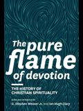 The Pure Flame of Devotion: The History of Christian Spirituality (Hc)