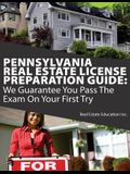 Pennsylvania Real Estate License Preparation Guide: We Guarantee You Pass the Exam on Your First Try