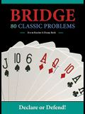 Bridge: 80 Classic Problems: Declare or Defend!