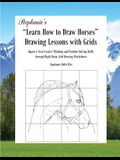Stephanie's Learn How to Draw Horses Drawing Lessons with Grids: Improve Your Creative Thinking and Problem Solving Skills through Right Brain, Grid
