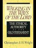 Walking in the Ways of the Lord: The Ethical Authority of the Old Testament