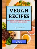 Vegan Recipes 2021: Delicious and Healthy Recipes to Boost Your Energy
