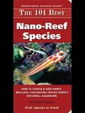 The 101 Best Nano-Reef Species: How to Choose & Keep Hardy, Brilliant, Fascinating Species That Will Thrive in Your Small Aquarium