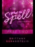 What the Spell Part 2
