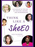 Think Like A SheEO: Succeeding in the Age of Creators, Makers and Entrepreneurs