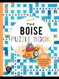 The Boise Puzzle Book: 90 Word Searches, Jumbles, Crossword Puzzles, and More All about Boise, Idaho!