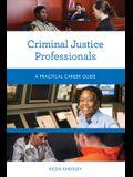 Criminal Justice Professionals: A Practical Career Guide