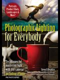 Photographic Lighting for Everybody: Techniques for Mastering Light with Any Camera-Including iPhone