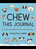 Chew This Journal: An Activity Book for You and Your Dog (Gift for Pet Lovers)
