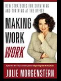 Making Work Work: New Strategies for Surviving and Thriving at the Office