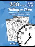 Humble Math - 100 Days of Telling the Time - Practice Reading Clocks: Ages 7-9, Reproducible Math Drills with Answers: Clocks, Hours, Quarter Hours, F