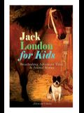 Jack London for Kids - Breathtaking Adventure Tales & Animal Stories (Illustrated Edition): The Call of the Wild, White Fang, Jerry of the Islands, Th