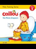 Caillou, No More Diapers: Step 2: Potty Training Series